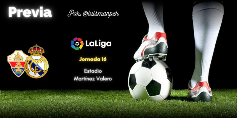 PREVIA | Elche vs Real Madrid: Por fin se acaba 2020