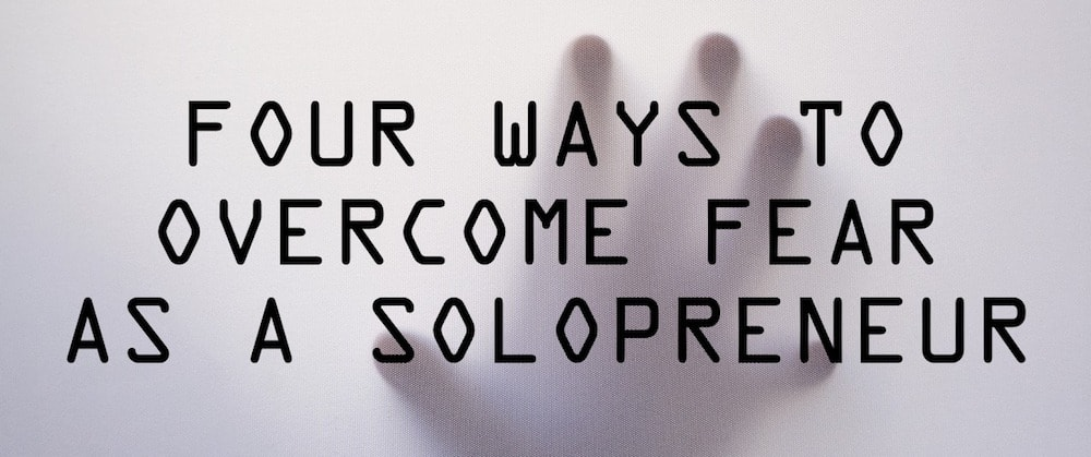 4 Ways to Overcome Fear as a Solopreneur