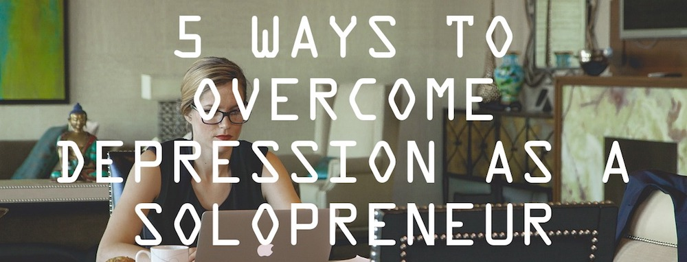 5 ways to Overcome Depression as a Solopreneur