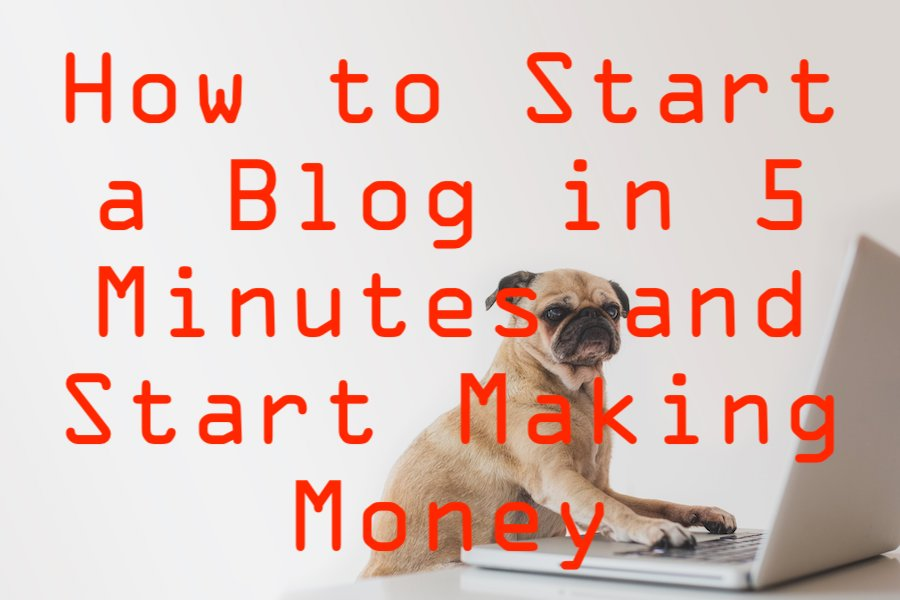 how to start a blog in 5 minutes and start making money