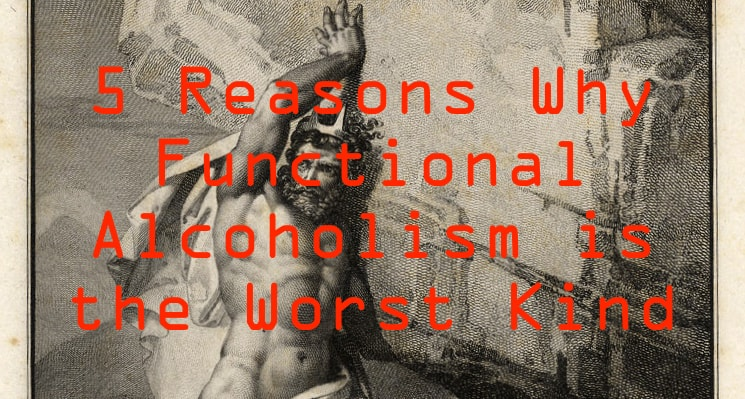 5 reasons functional alcoholism is the worst kind