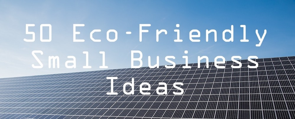 50 eco-friendly small business ideas