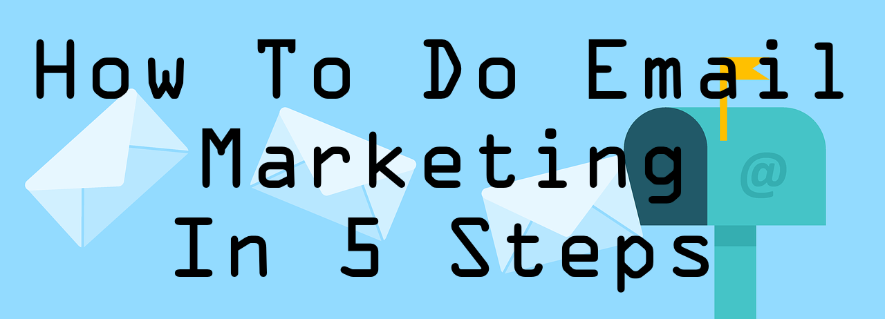How to do email marketing in 5 steps