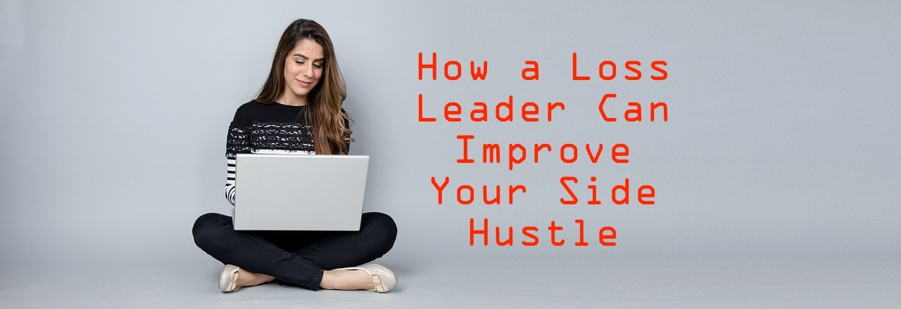 how a loss leader can improve your side hustle