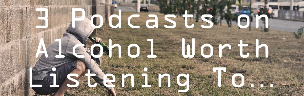 3 podcasts on alcohol worth listening to