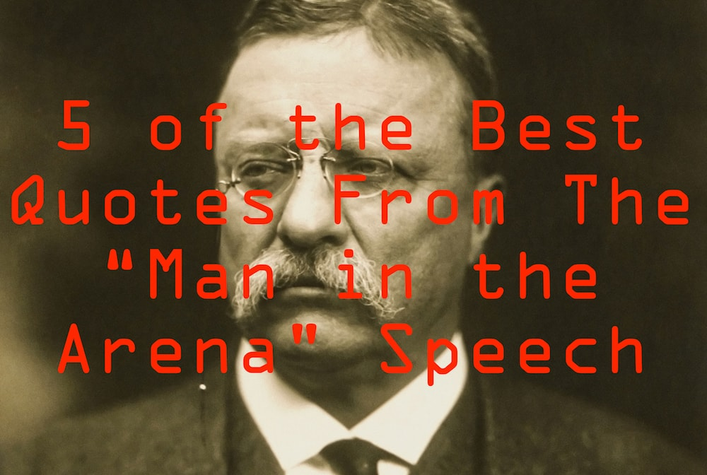 5 Best Quotes from the Man in the Arena Speech