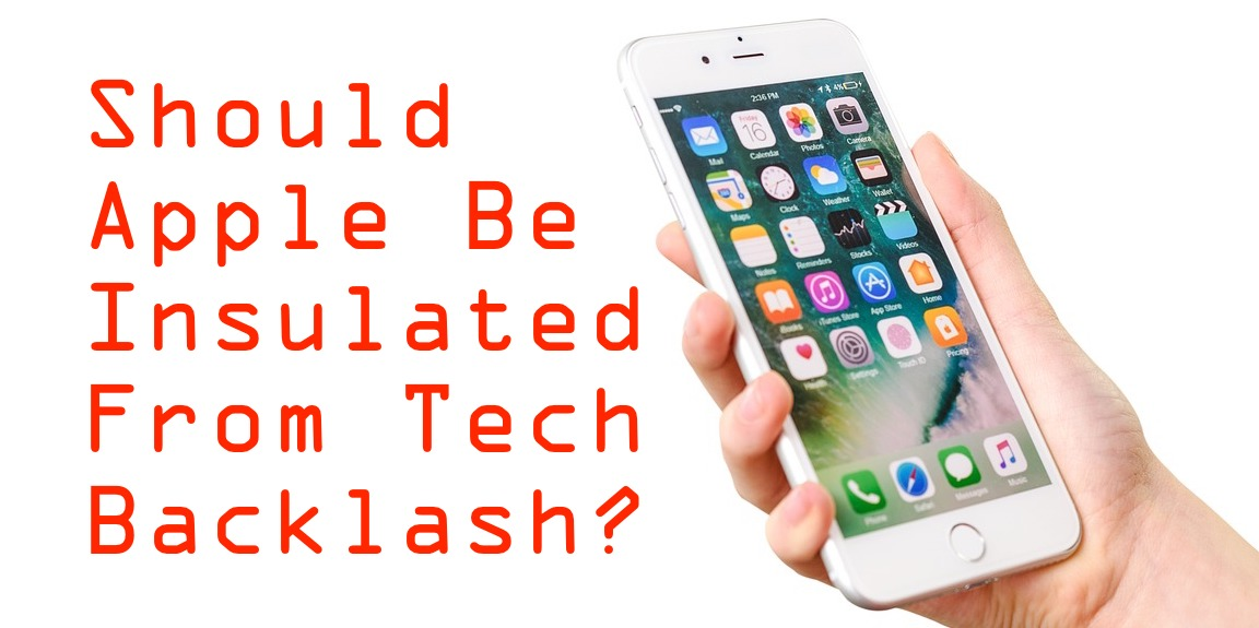 Should Apple Be Insulated From Tech Backlash