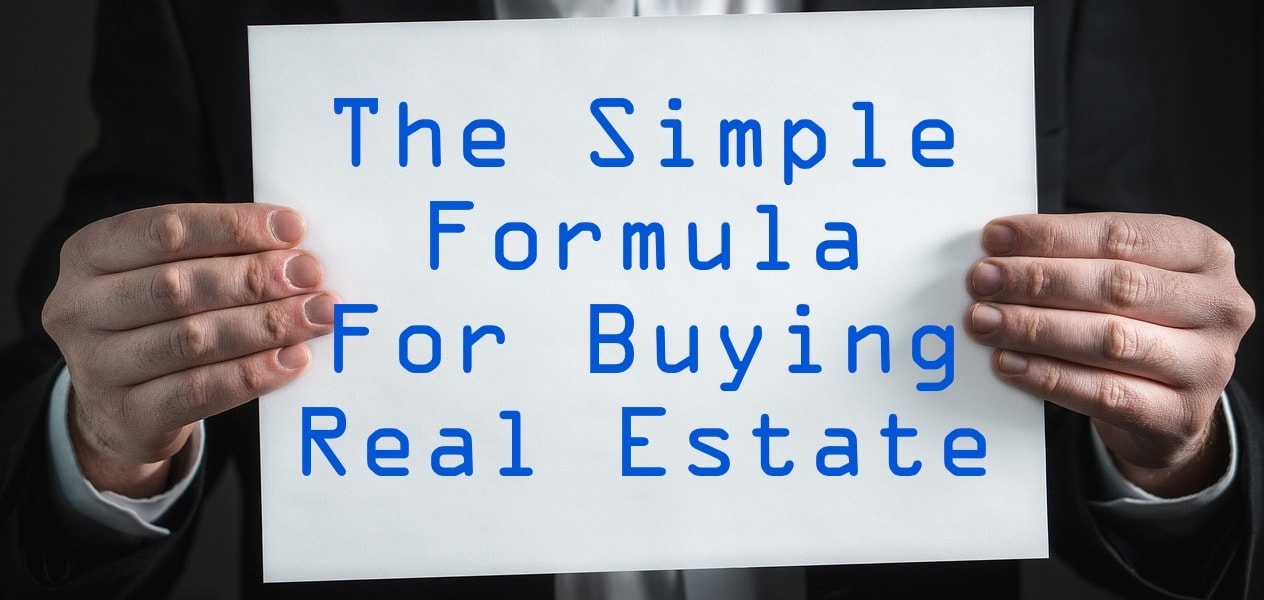 The Simple Formula for Buying Real Estate