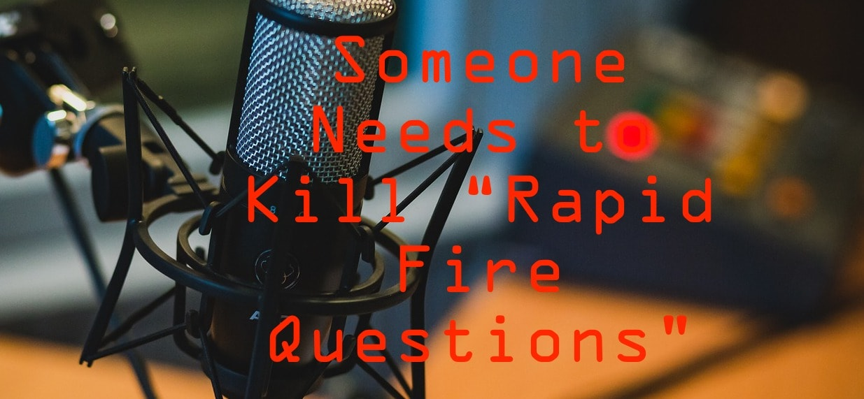 someone needs to kill rapid fire questions
