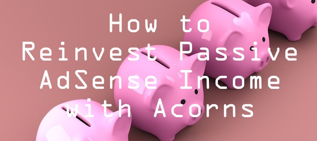 How to reinvest passive AdSense income with Acorns