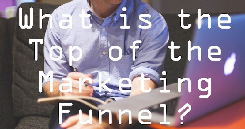 What is the top of the marketing funnel?