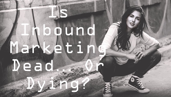 is inbound marketing dead... or dying?