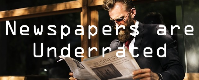newspapers are underrated
