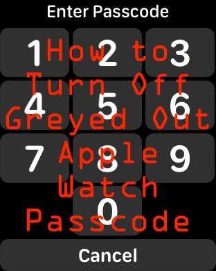 how to turn off greyed out Apple Watch Passcode