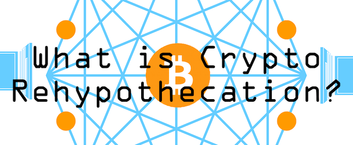 what is crypto rehypothecation?