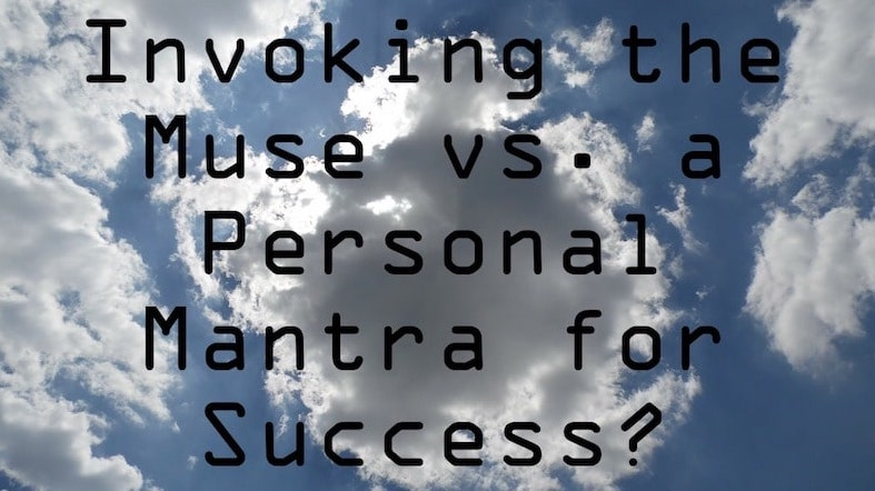 invoking the muse vs. a personal mantra for success