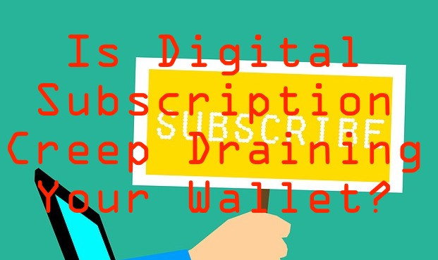 is digital subscription creep draining your wallet?