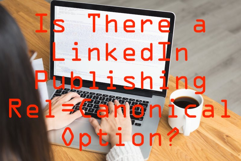 Is there a LinkedIn publishing rel=canonical option