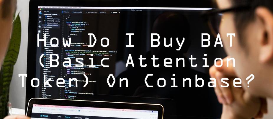 How Do I Buy BAT (Basic Attention Token) on Coinbase?