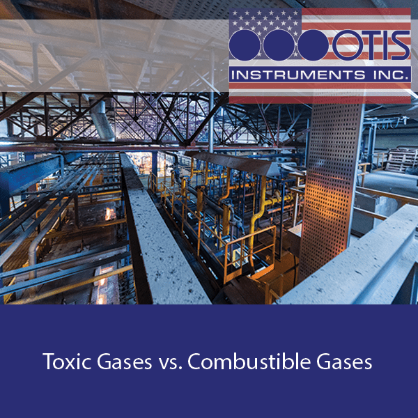 Toxic Gases vs. Combustible Gases - Otis Instruments