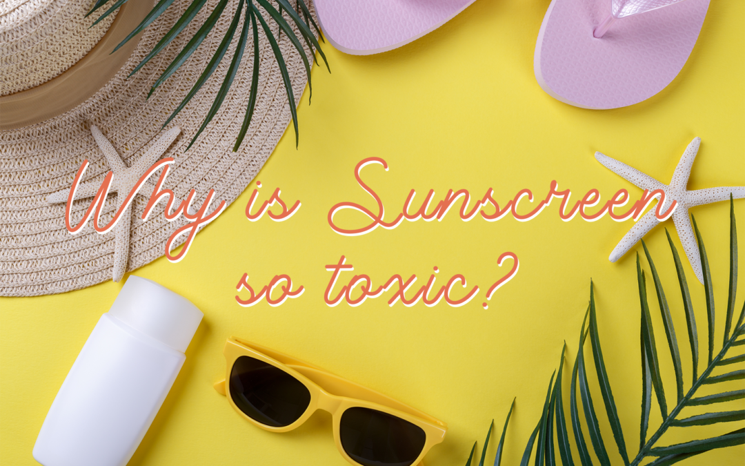 Why is sunscreen so toxic?