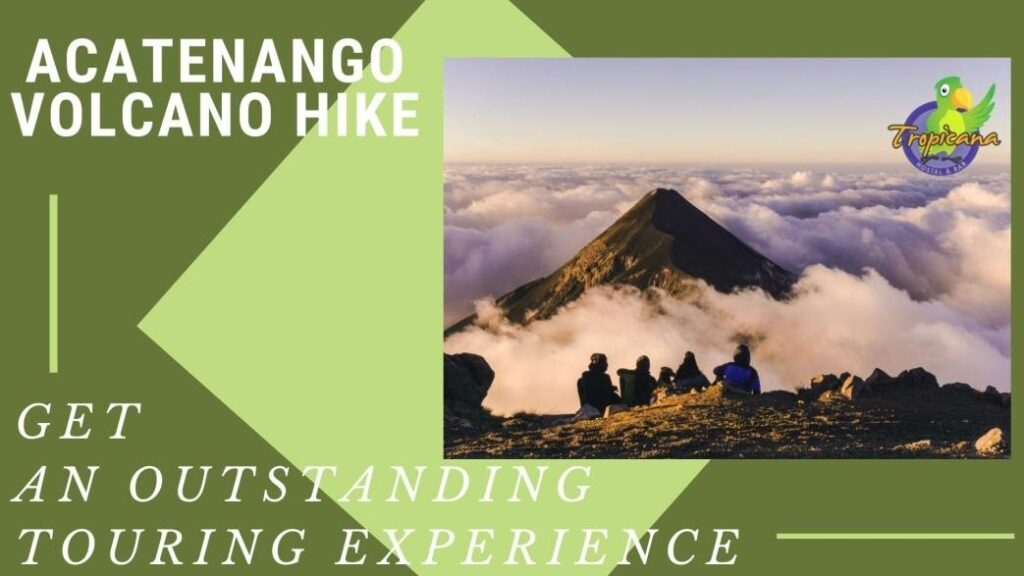 Get an Outstanding Touring Experience with Acatenango Volcano Hike