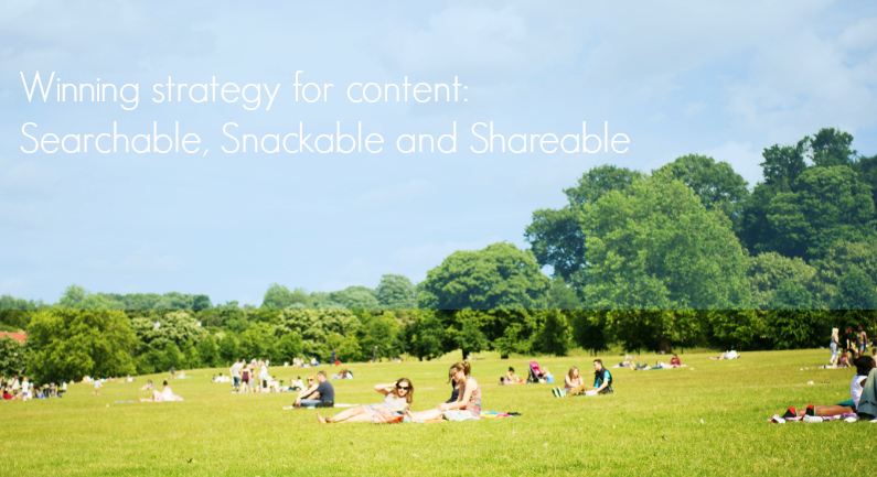 Winning strategy for content: Searchable, Snackable and Shareable
