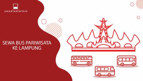 Sewa Bus Pariwisata Ke Lampung