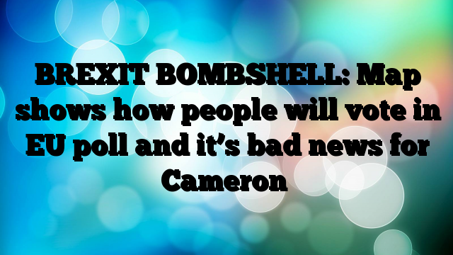BREXIT-BOMBSHELL-Map-shows-how-people-will-vote-in-EU-poll-and-its-bad-news-for-Cameron