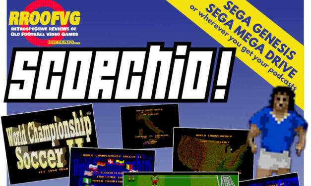 Podcast 214: Scorchio, Part 6: World Championship Soccer 2