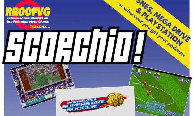 Podcast 220: Scorchio, Part 10 – International Superstar Soccer