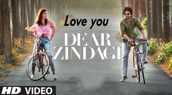 Love You Zindagi – Dear Zindagi