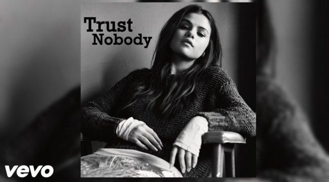 trust nobody selena gomez