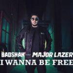 Badshah – I Wanna Be Free feat Major Lazer