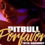 Pitbull – Por Favor feat Fifth Harmony