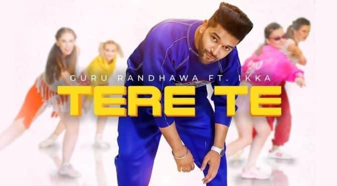 Tere Te – Guru Randhawa feat Ikka
