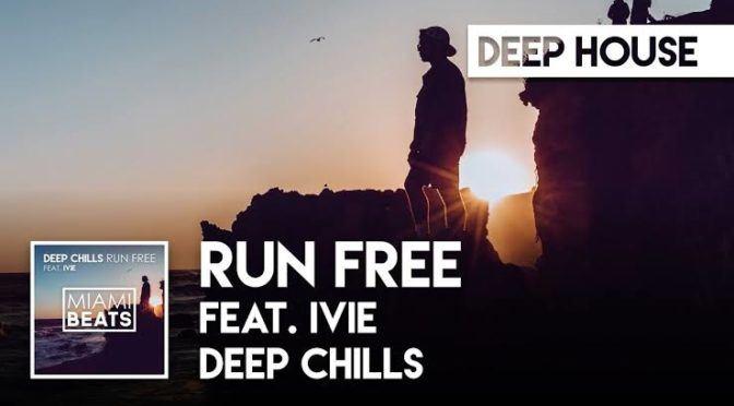 EDM 101 | Deep Chills – Run Free feat IVIE