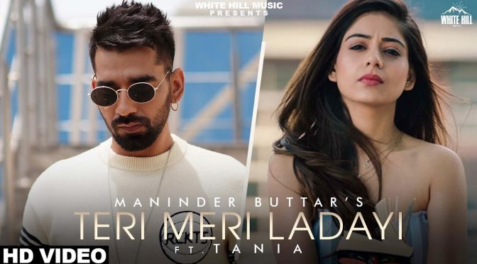 Teri Meri Ladai – Maninder Buttar feat Tania