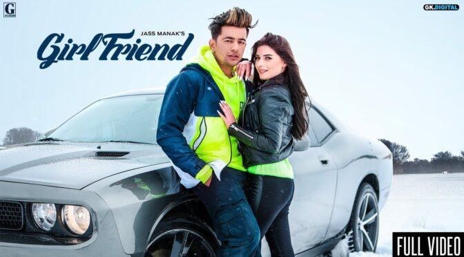 Jass Manak – Girlfriend | Satti Dhillon