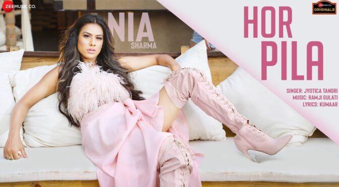 Hor Pila – Jyotica Tangri feat Nia Sharma