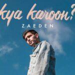 Kya Karoon – Zaeden Chords