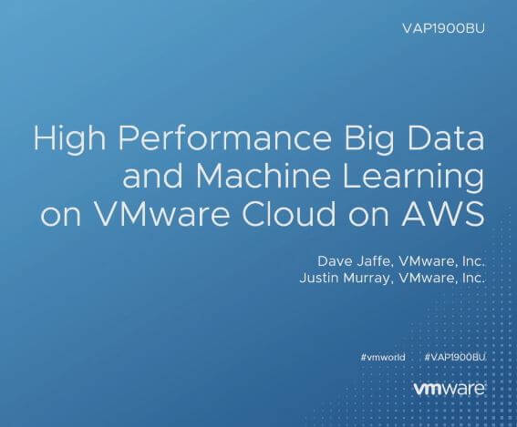High Performance Big Data and Machine Learning on VMware Cloud on AWS (VAP1900BU)