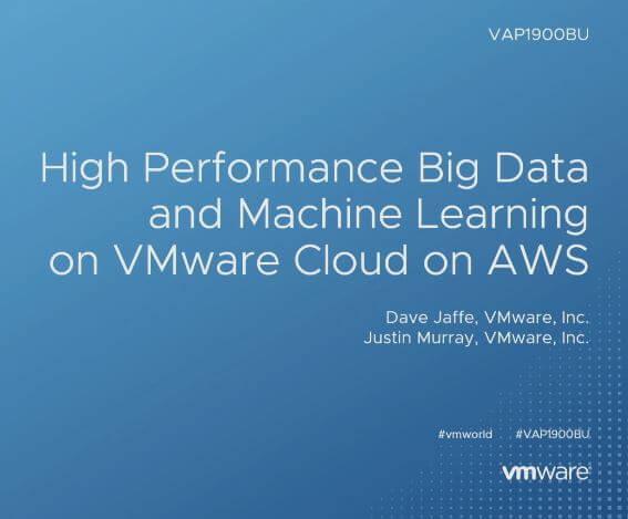 High Performance Big Data and Machine Learning on VMware Cloud on AWS (VAP1900BU)