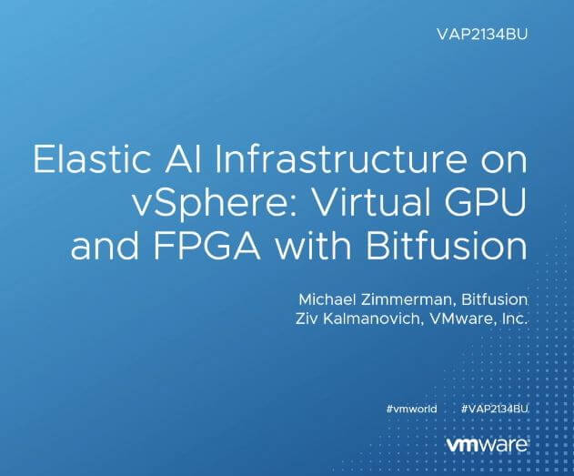 Elastic AI Infrastructure on vSphere: Virtual GPU and FPGA with Bitfusion (VAP2134BU)