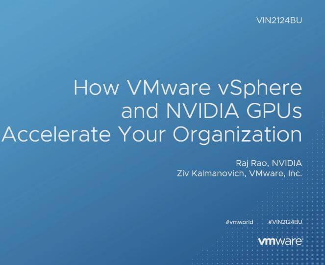 How VMware vSphere and NVIDIA GPUs Accelerate Your Organization (VIN2124BU)