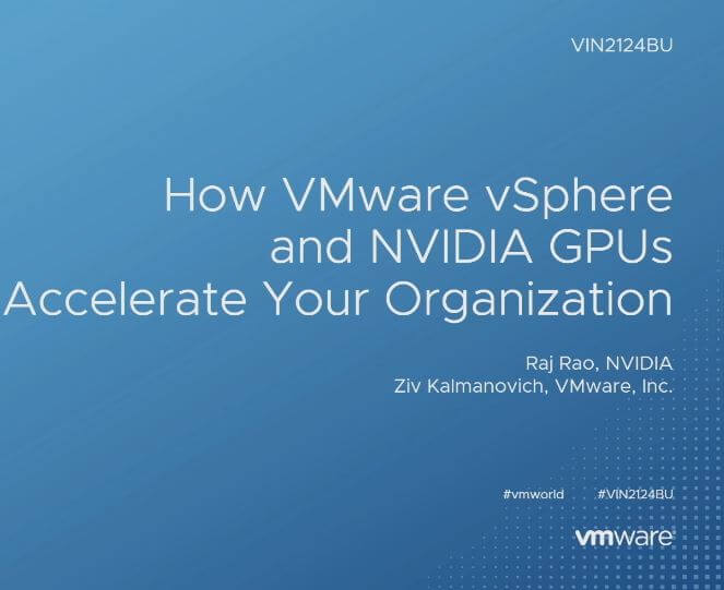 How VMware vSphere and NVIDIA GPUs Accelerate Your Organization (VIN2124BU)