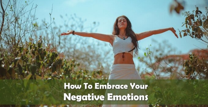 how to embrace your negative emotions