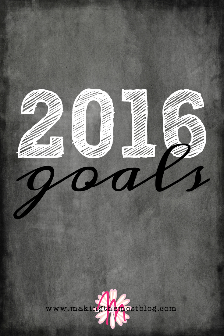 2016 Goals | Making the Most Blog