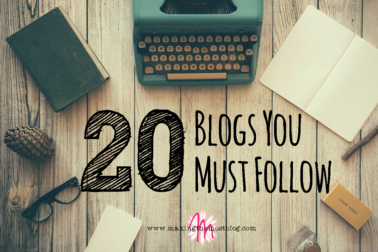 20 Blogs You Must Follow | Making the Most Blog