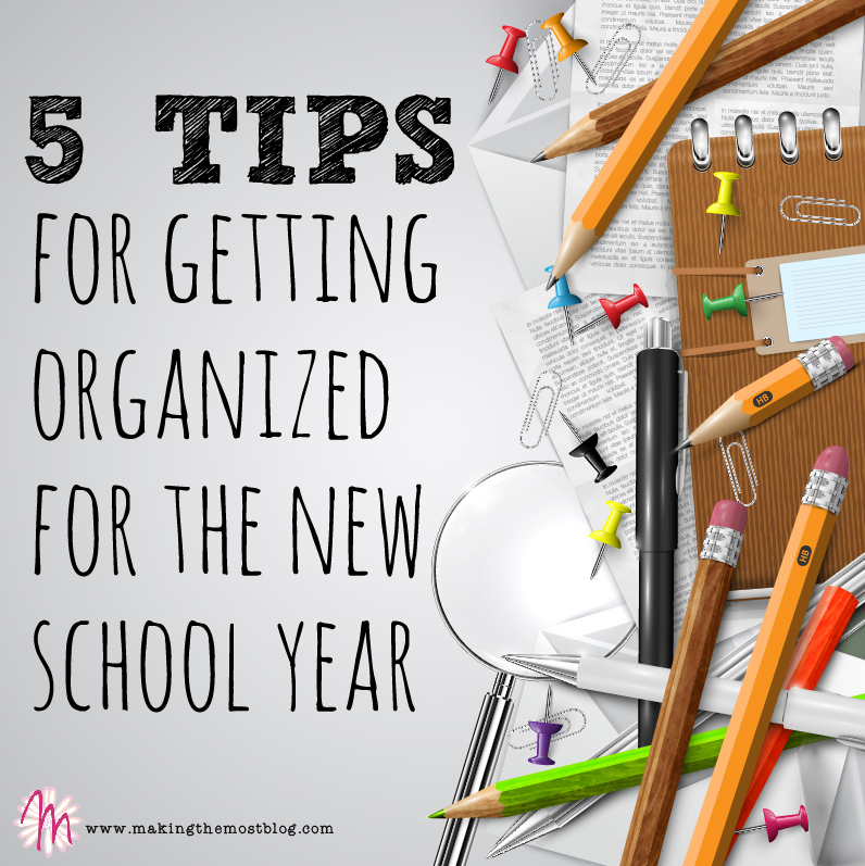 5 Tips for Getting Organized for the School Year | Making the Most Blog